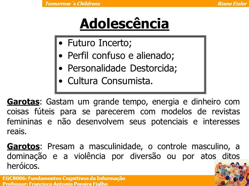 Adolescência Futuro Incerto; Perfil confuso e alienado; Personalidade Destorcida; Cultura Consumista. Garotas: Gastam um grande tempo, energia e dinhe