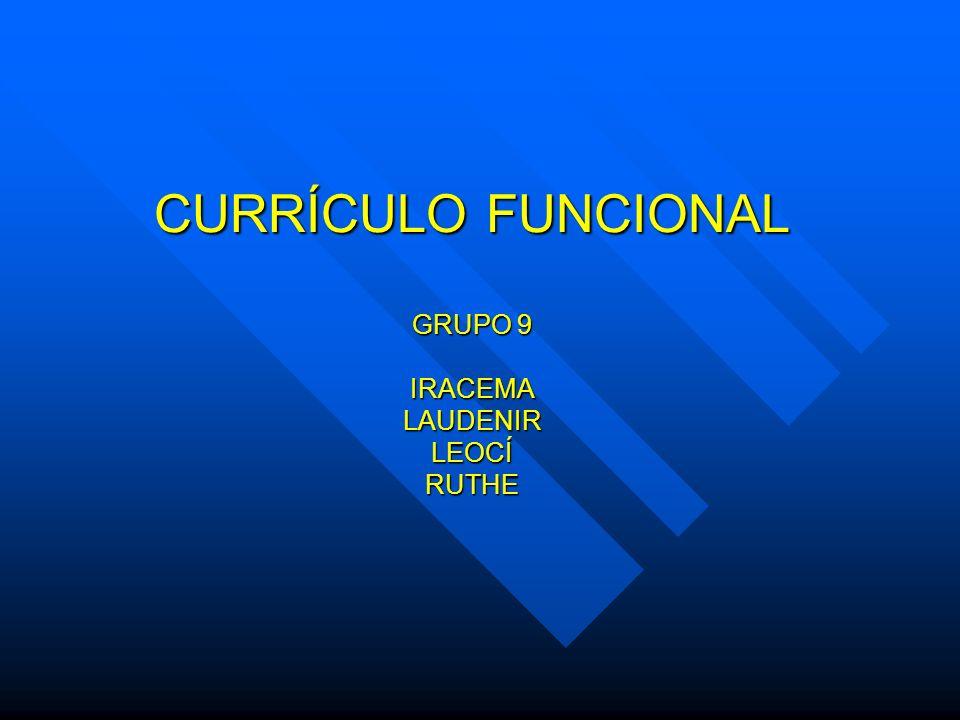 CURRÍCULO FUNCIONAL GRUPO 9 IRACEMA LAUDENIR LEOCÍ RUTHE