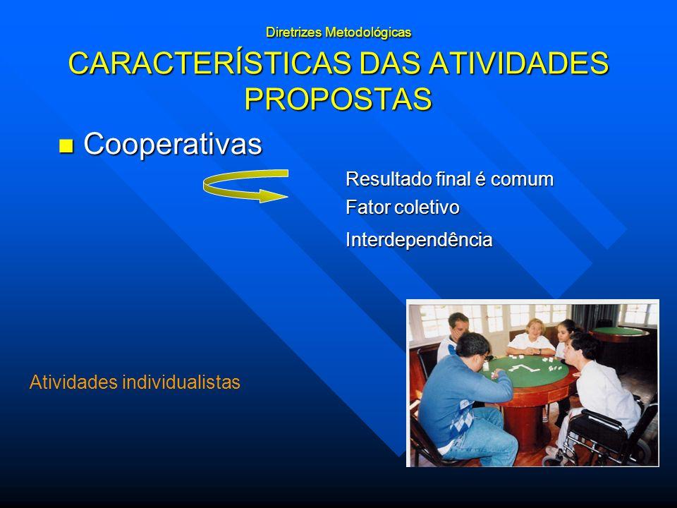 Diretrizes Metodológicas CARACTERÍSTICAS DAS ATIVIDADES PROPOSTAS Cooperativas Cooperativas Resultado final é comum Fator coletivo Interdependência At