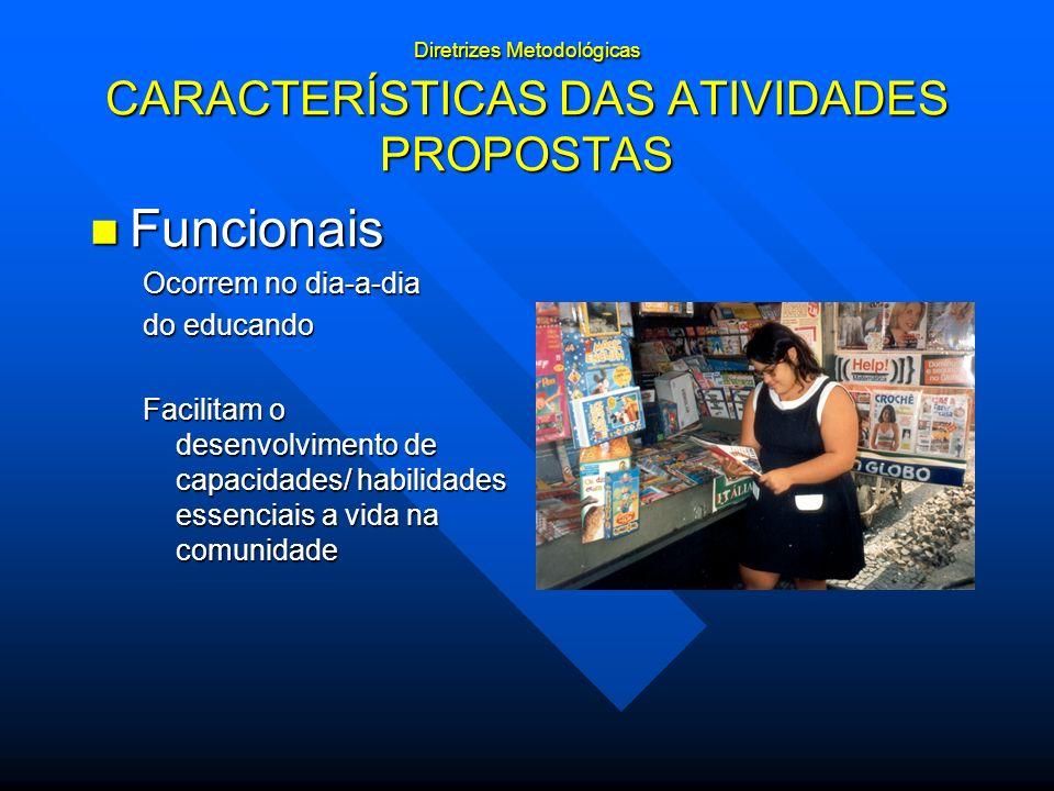 Diretrizes Metodológicas CARACTERÍSTICAS DAS ATIVIDADES PROPOSTAS Funcionais Funcionais Ocorrem no dia-a-dia do educando Facilitam o desenvolvimento d