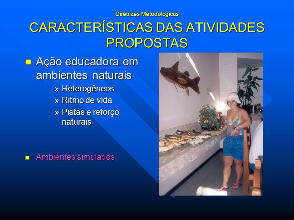 Diretrizes Metodológicas CARACTERÍSTICAS DAS ATIVIDADES PROPOSTAS Ação educadora em ambientes naturais Ação educadora em ambientes naturais »Heterogên