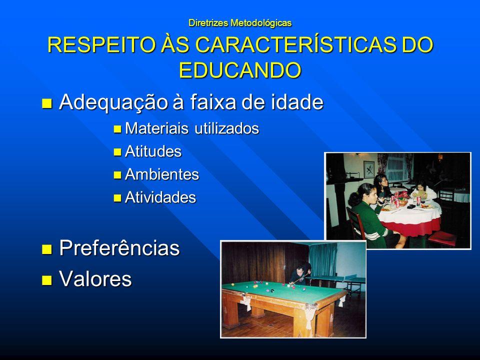 Diretrizes Metodológicas RESPEITO ÀS CARACTERÍSTICAS DO EDUCANDO Adequação à faixa de idade Adequação à faixa de idade Materiais utilizados Materiais