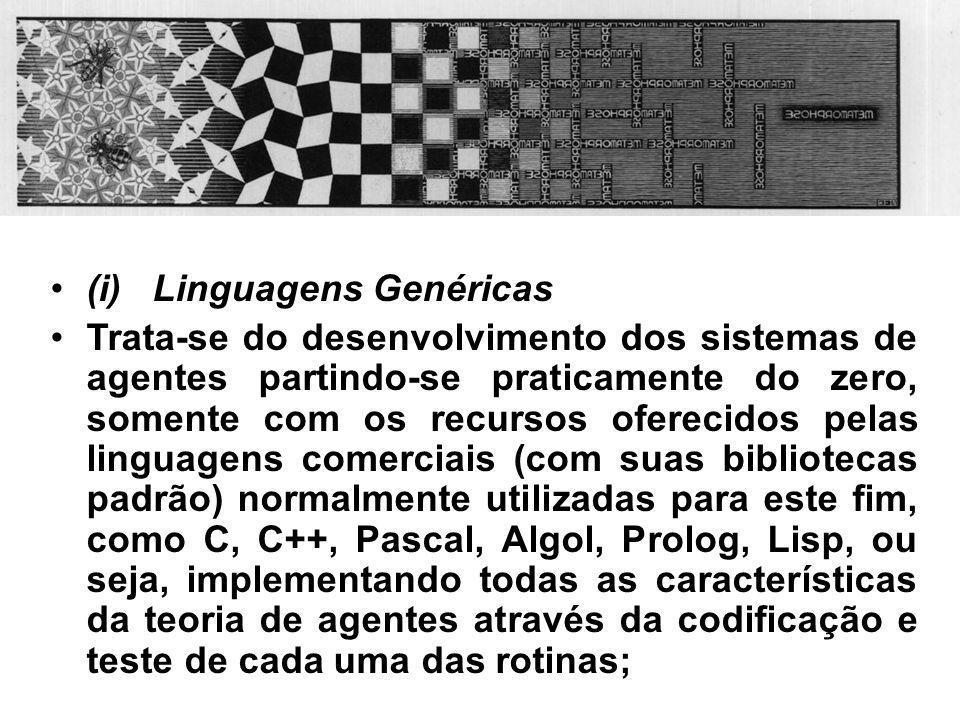 (i) Linguagens Genéricas Trata-se do desenvolvimento dos sistemas de agentes partindo-se praticamente do zero, somente com os recursos oferecidos pela
