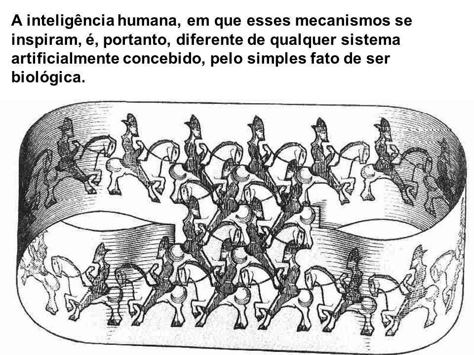A inteligência humana, em que esses mecanismos se inspiram, é, portanto, diferente de qualquer sistema artificialmente concebido, pelo simples fato de