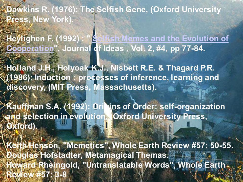 Dawkins R. (1976): The Selfish Gene, (Oxford University Press, New York). Heylighen F. (1992) :
