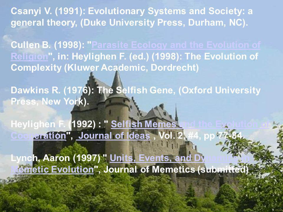 Csanyi V. (1991): Evolutionary Systems and Society: a general theory, (Duke University Press, Durham, NC). Cullen B. (1998):