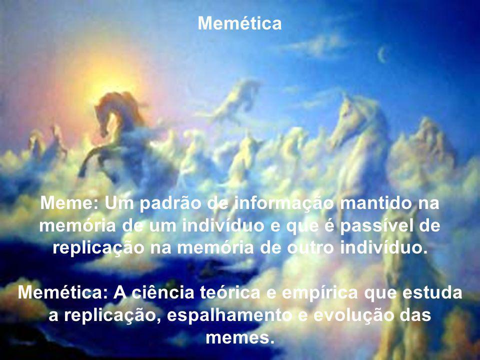 Memética Meme: Um padrão de informação mantido na memória de um indivíduo e que é passível de replicação na memória de outro indivíduo. Memética: A ci