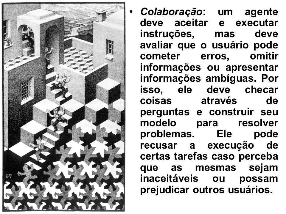 Colaboração: um agente deve aceitar e executar instruções, mas deve avaliar que o usuário pode cometer erros, omitir informações ou apresentar informa