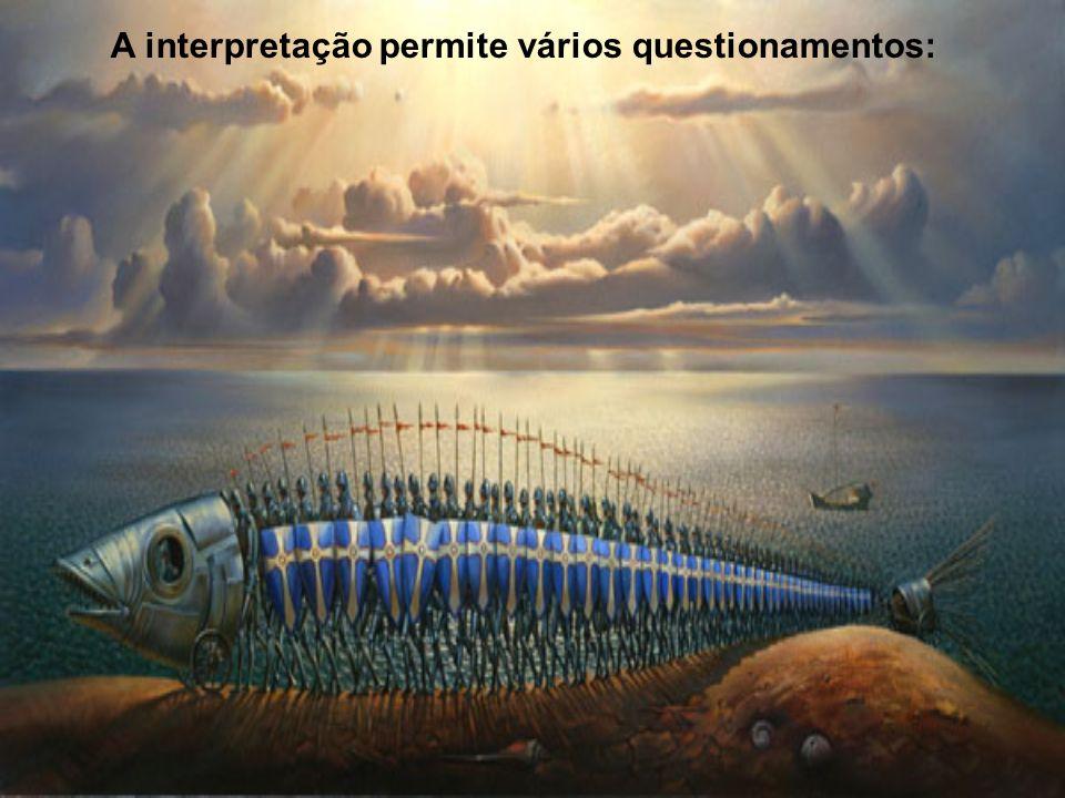 A interpretação permite vários questionamentos: