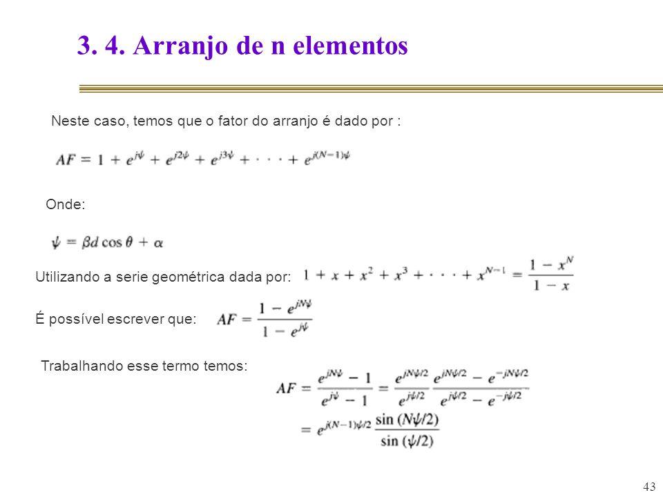 43 3. 4. Arranjo de n elementos Neste caso, temos que o fator do arranjo é dado por : Onde: Utilizando a serie geométrica dada por: É possível escreve