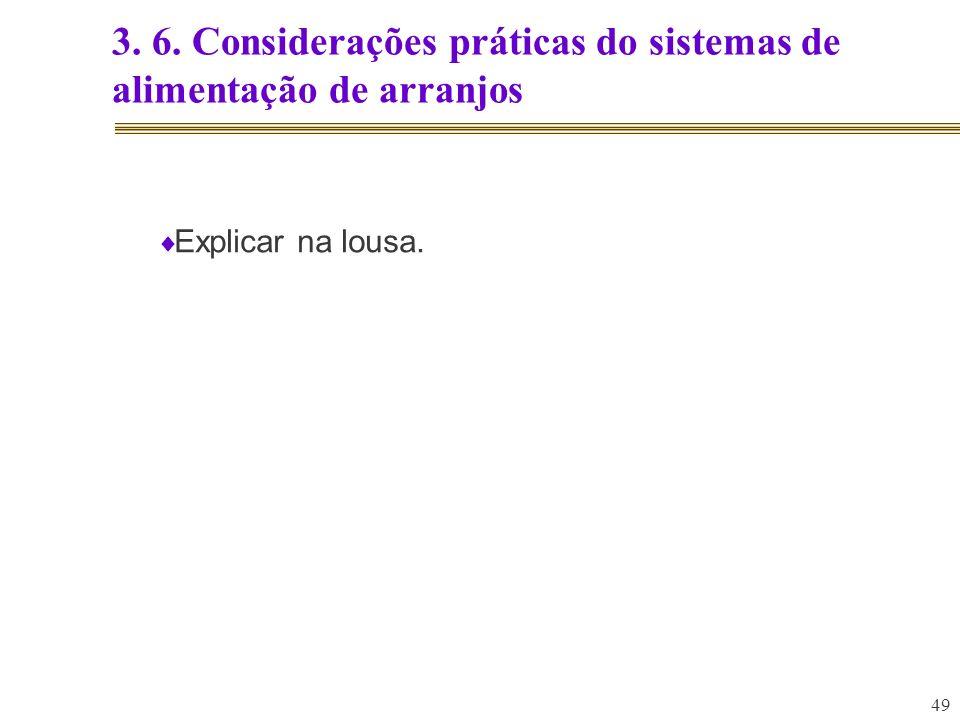 49 3. 6. Considerações práticas do sistemas de alimentação de arranjos Explicar na lousa.
