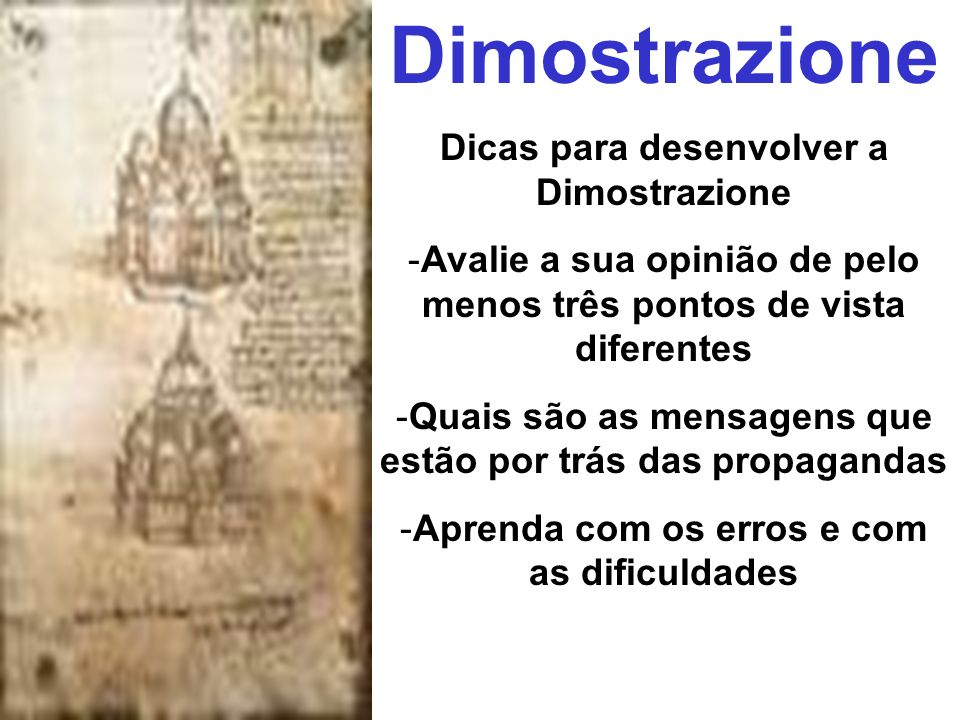 Dimostrazione Dicas para desenvolver a Dimostrazione -Avalie a sua opinião de pelo menos três pontos de vista diferentes -Quais são as mensagens que e