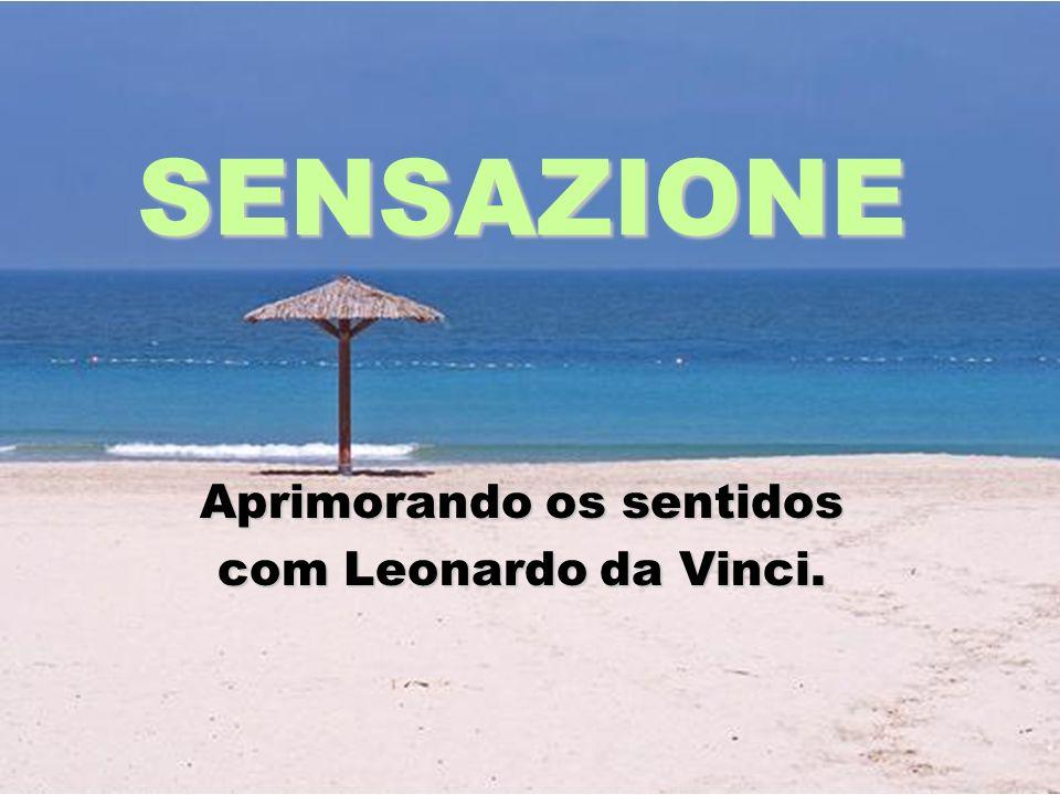 SENSAZIONE Aprimorando os sentidos com Leonardo da Vinci.