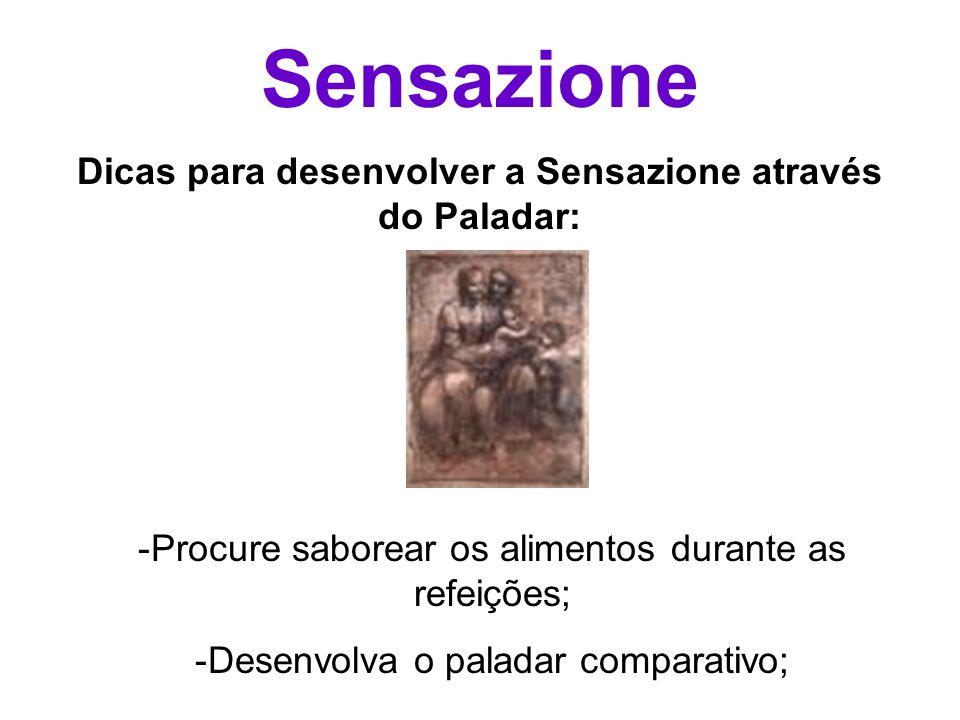 Sensazione Dicas para desenvolver a Sensazione através do Paladar: - Procure saborear os alimentos durante as refeições; - Desenvolva o paladar compar