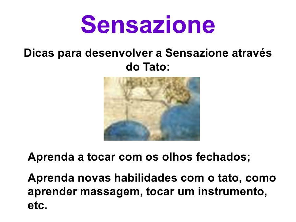 Sensazione Dicas para desenvolver a Sensazione através do Tato: Aprenda a tocar com os olhos fechados; Aprenda novas habilidades com o tato, como apre
