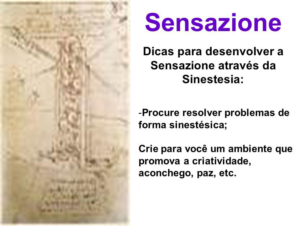 Sensazione Dicas para desenvolver a Sensazione através da Sinestesia: -Procure resolver problemas de forma sinestésica; Crie para você um ambiente que