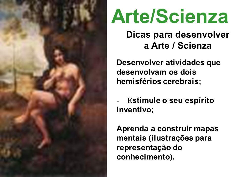 Arte/Scienza Dicas para desenvolver a Arte / Scienza Desenvolver atividades que desenvolvam os dois hemisférios cerebrais; - E stimule o seu espírito