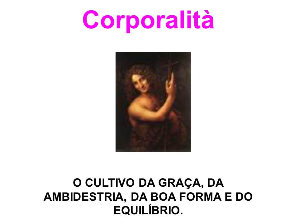 Corporalità O CULTIVO DA GRAÇA, DA AMBIDESTRIA, DA BOA FORMA E DO EQUILÍBRIO.