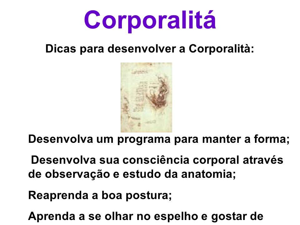 Corporalitá Dicas para desenvolver a Corporalità: Desenvolva um programa para manter a forma; Desenvolva sua consciência corporal através de observaçã