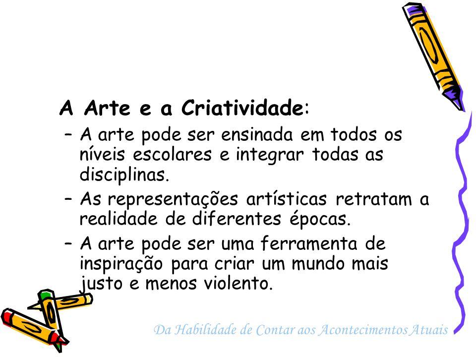A Arte e a Criatividade: –A arte pode ser ensinada em todos os níveis escolares e integrar todas as disciplinas. –As representações artísticas retrata
