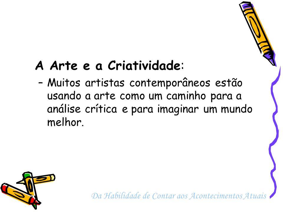 A Arte e a Criatividade: –Muitos artistas contemporâneos estão usando a arte como um caminho para a análise crítica e para imaginar um mundo melhor. D