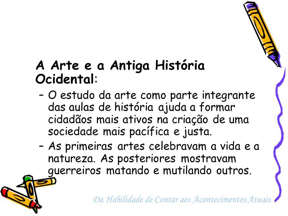 A Arte e a Antiga História Ocidental: –O estudo da arte como parte integrante das aulas de história ajuda a formar cidadãos mais ativos na criação de