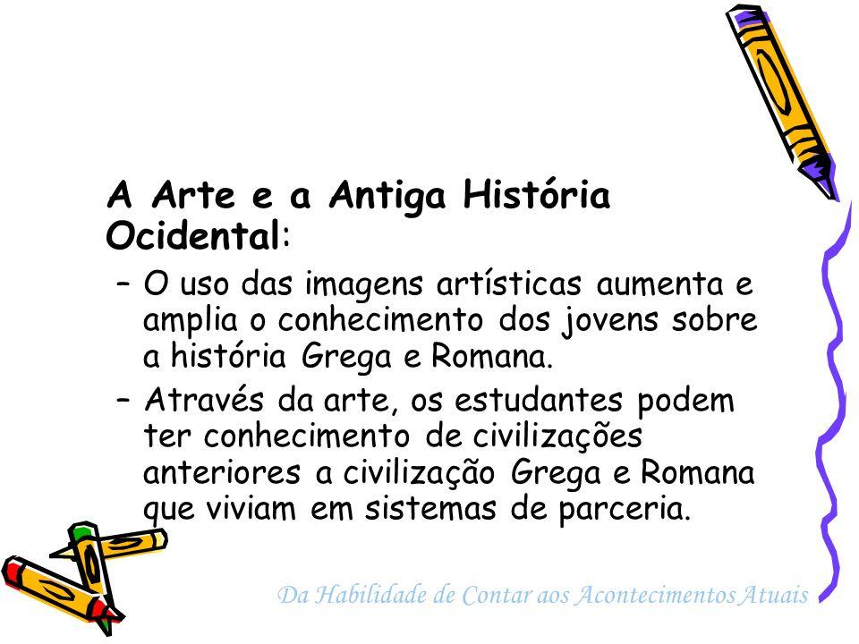 A Arte e a Antiga História Ocidental: –O uso das imagens artísticas aumenta e amplia o conhecimento dos jovens sobre a história Grega e Romana. –Atrav