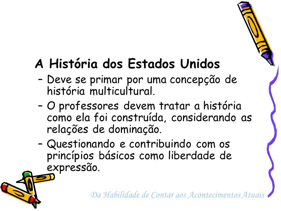 A História dos Estados Unidos –Deve se primar por uma concepção de história multicultural. –O professores devem tratar a história como ela foi constru