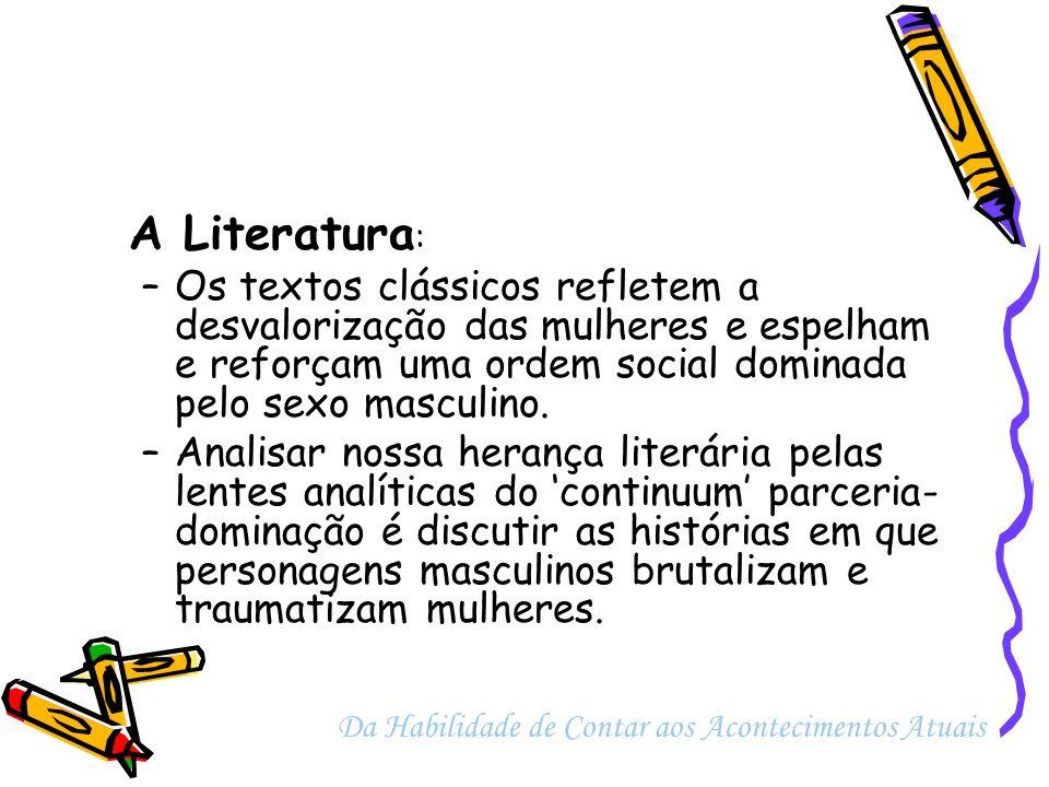 A Literatura : –Os textos clássicos refletem a desvalorização das mulheres e espelham e reforçam uma ordem social dominada pelo sexo masculino. –Anali