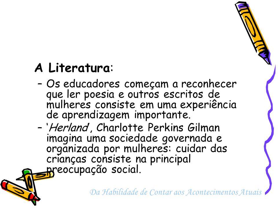 A Literatura: –Os educadores começam a reconhecer que ler poesia e outros escritos de mulheres consiste em uma experiência de aprendizagem importante.