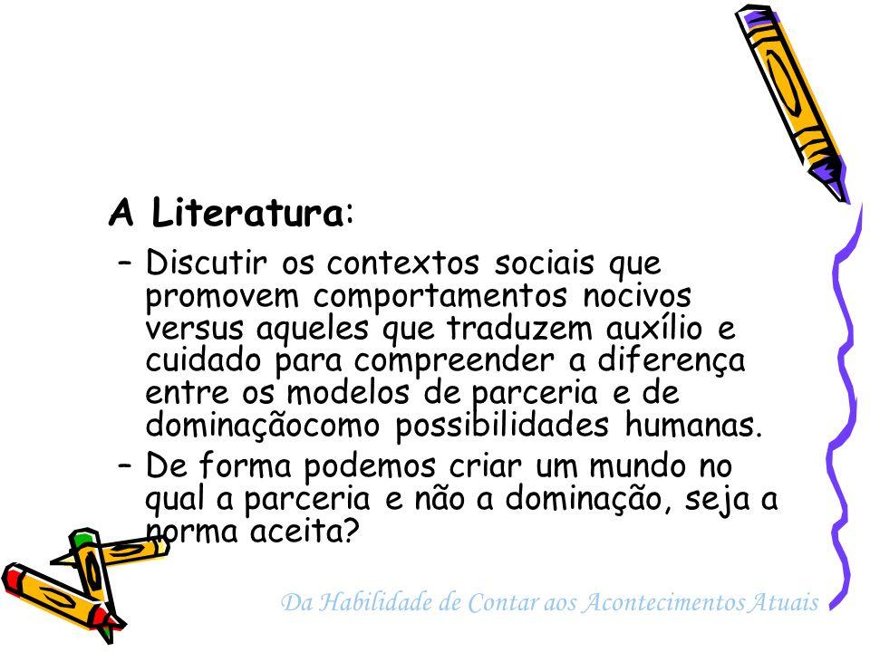 A Literatura: –Discutir os contextos sociais que promovem comportamentos nocivos versus aqueles que traduzem auxílio e cuidado para compreender a dife
