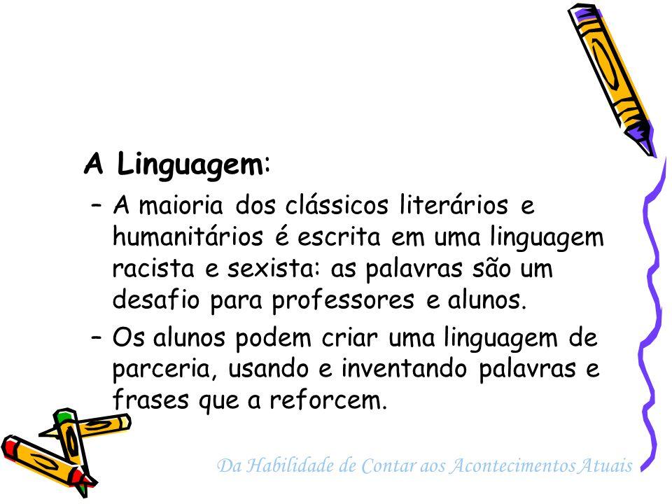 A Linguagem: –A maioria dos clássicos literários e humanitários é escrita em uma linguagem racista e sexista: as palavras são um desafio para professo