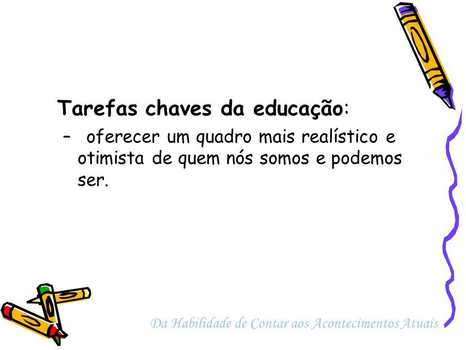 Tarefas chaves da educação: –oferecer um quadro mais realístico e otimista de quem nós somos e podemos ser. Da Habilidade de Contar aos Acontecimentos