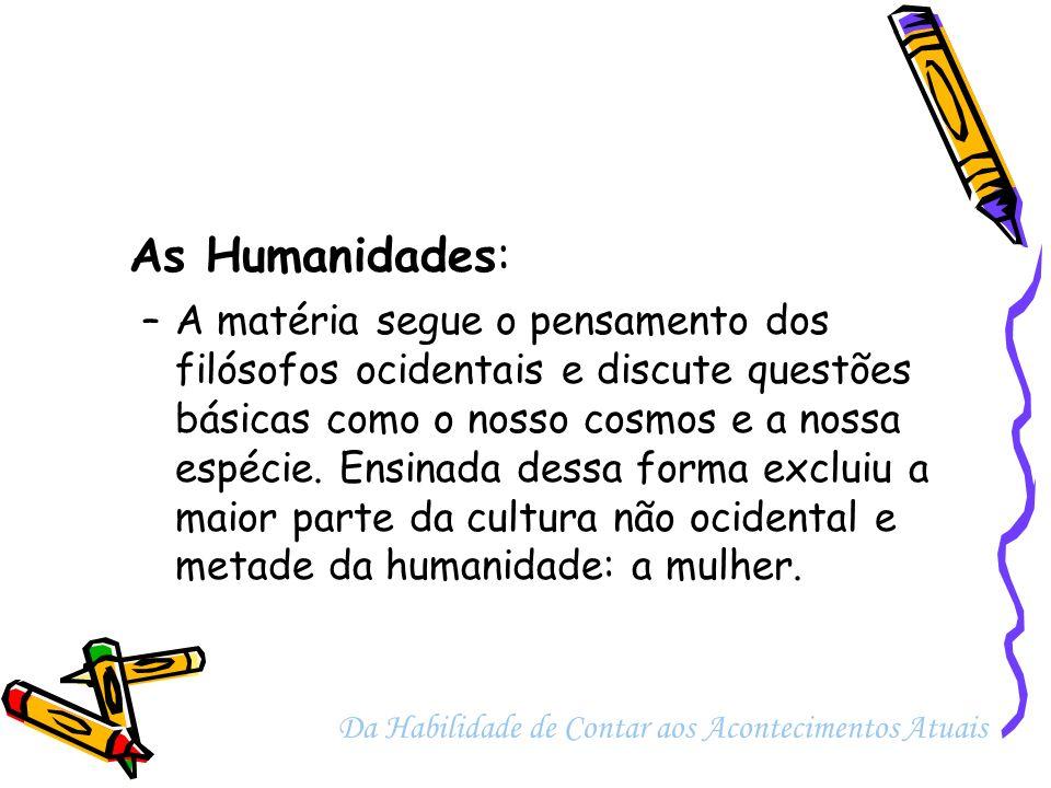 As Humanidades: –A matéria segue o pensamento dos filósofos ocidentais e discute questões básicas como o nosso cosmos e a nossa espécie. Ensinada dess