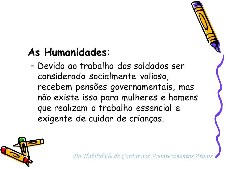 As Humanidades: –Devido ao trabalho dos soldados ser considerado socialmente valioso, recebem pensões governamentais, mas não existe isso para mulhere