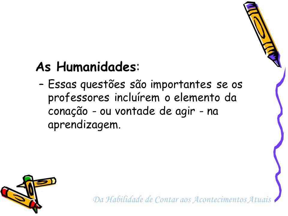 As Humanidades: –Essas questões são importantes se os professores incluírem o elemento da conação - ou vontade de agir - na aprendizagem. Da Habilidad