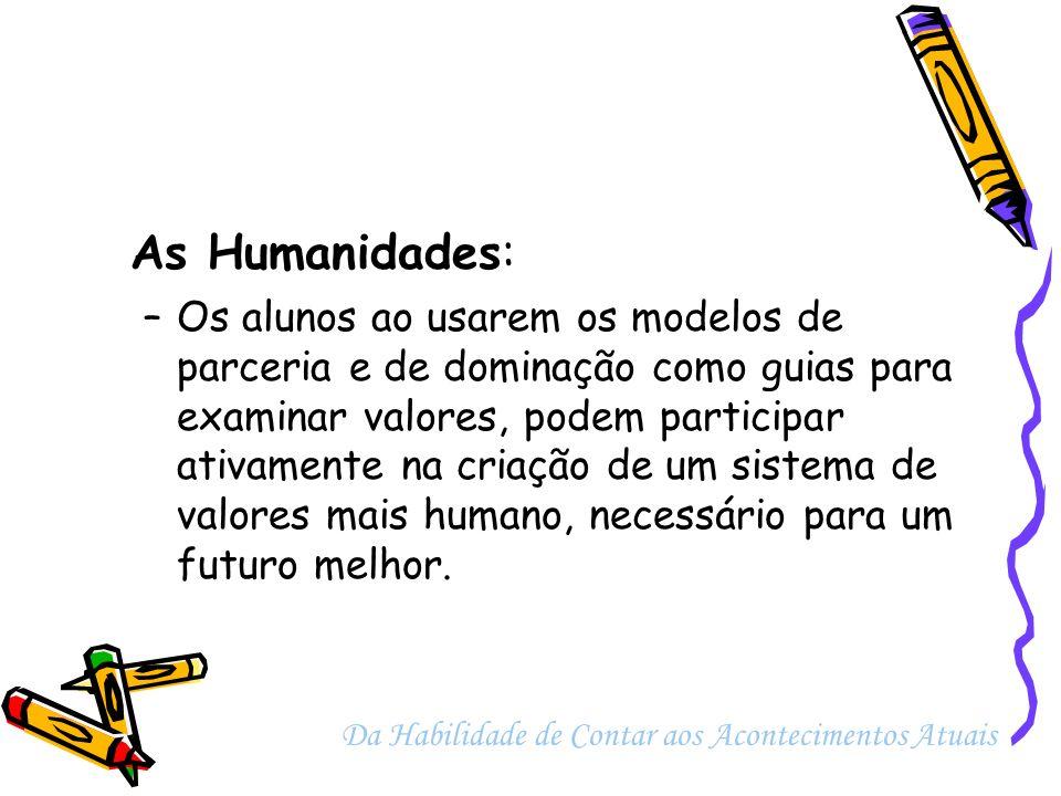 As Humanidades: –Os alunos ao usarem os modelos de parceria e de dominação como guias para examinar valores, podem participar ativamente na criação de