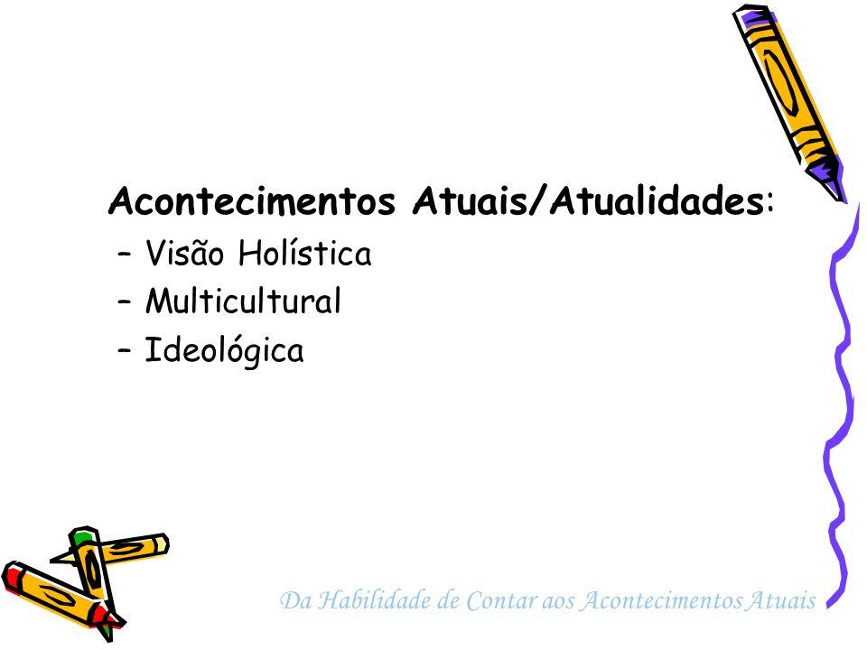 Acontecimentos Atuais/Atualidades: –Visão Holística –Multicultural –Ideológica Da Habilidade de Contar aos Acontecimentos Atuais