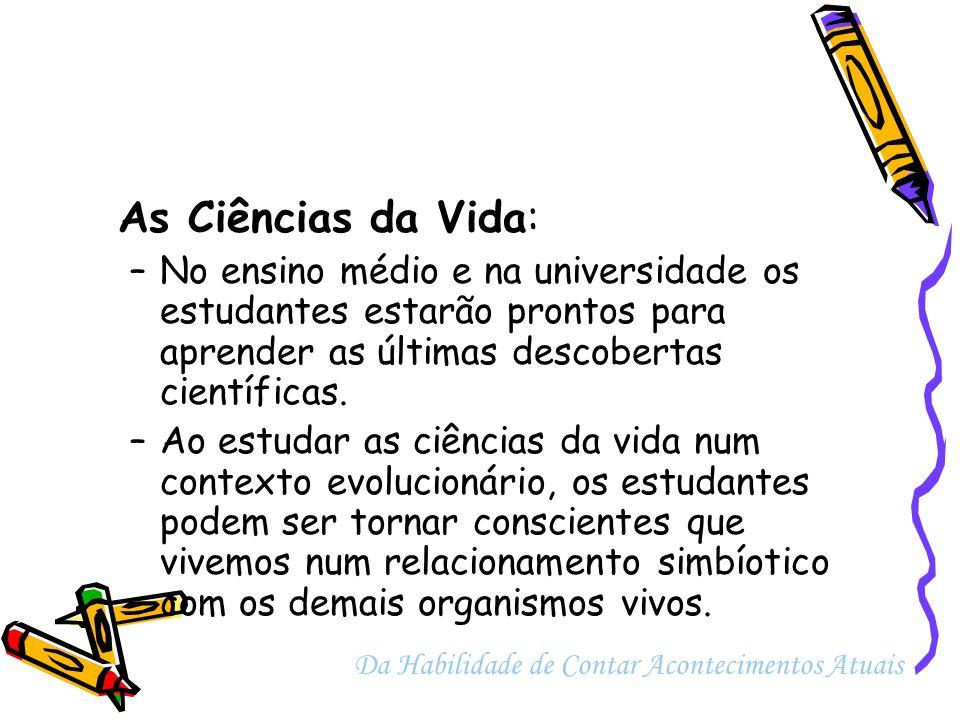 As Ciências da Vida: –No ensino médio e na universidade os estudantes estarão prontos para aprender as últimas descobertas científicas. –Ao estudar as