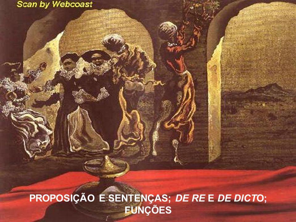 PROPOSIÇÃO E SENTENÇAS; DE RE E DE DICTO; FUNÇÕES