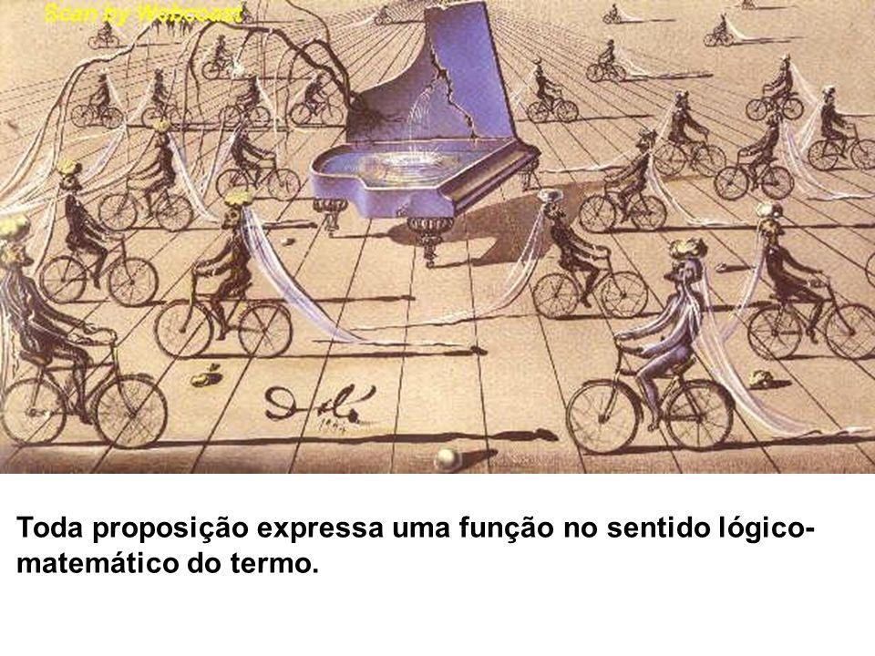 Toda proposição expressa uma função no sentido lógico- matemático do termo.