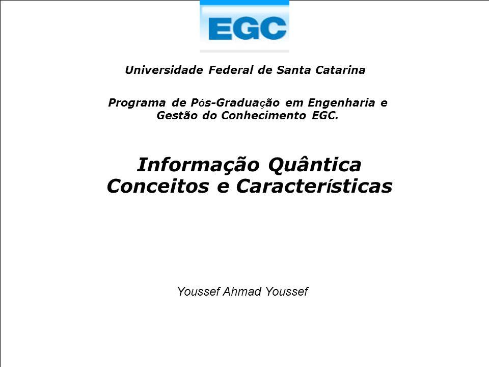 Informação Quântica Q1 A teoria da informação quântica é motivada pelo estudo dos canais de comunicação, mas o seu domínio de aplicação é muito mais amplo.