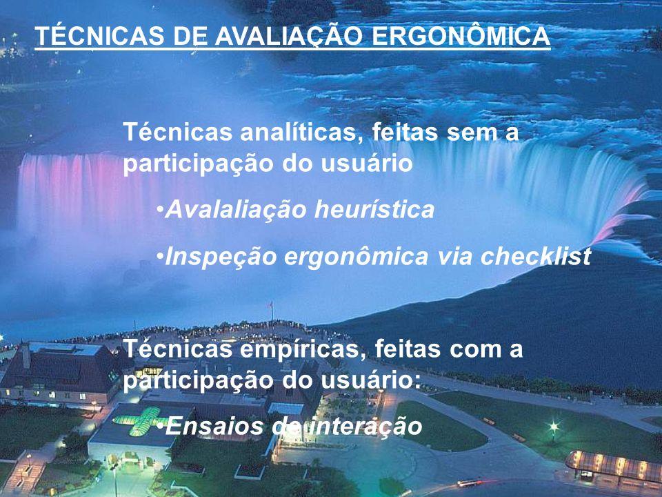 TÉCNICAS DE AVALIAÇÃO ERGONÔMICA Técnicas analíticas, feitas sem a participação do usuário Avalaliação heurística Inspeção ergonômica via checklist Té