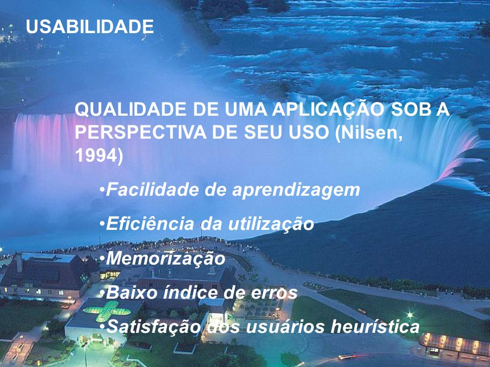 USABILIDADE QUALIDADE DE UMA APLICAÇÃO SOB A PERSPECTIVA DE SEU USO (Nilsen, 1994) Facilidade de aprendizagem Eficiência da utilização Memorização Bai