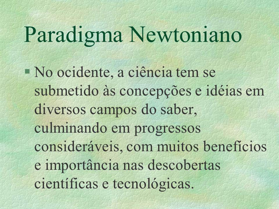 Paradigma Newtoniano §No ocidente, a ciência tem se submetido às concepções e idéias em diversos campos do saber, culminando em progressos consideráve