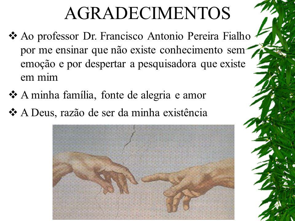 AGRADECIMENTOS Ao professor Dr. Francisco Antonio Pereira Fialho por me ensinar que não existe conhecimento sem emoção e por despertar a pesquisadora