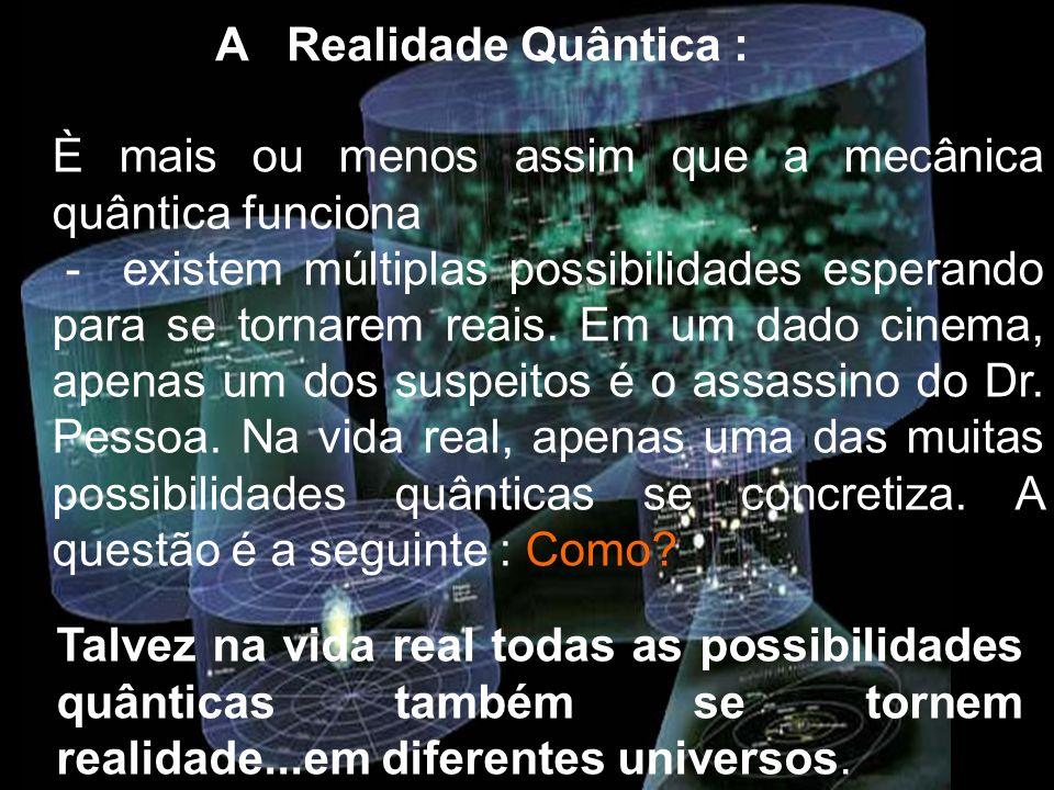 È mais ou menos assim que a mecânica quântica funciona - existem múltiplas possibilidades esperando para se tornarem reais. Em um dado cinema, apenas