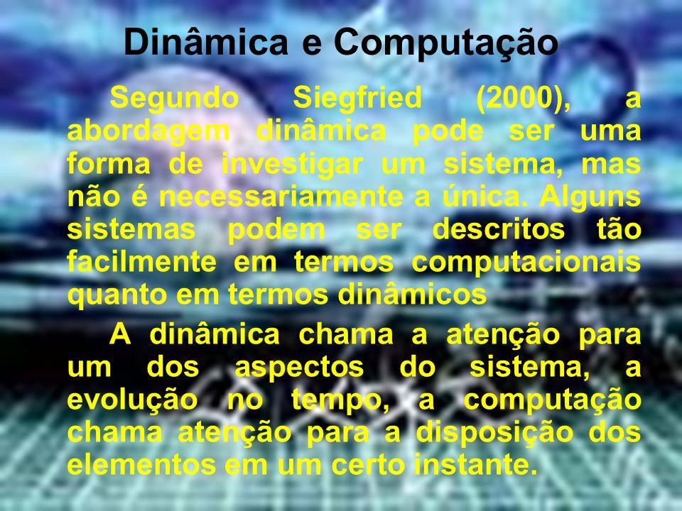 Dinâmica e Computação Segundo Siegfried (2000), a abordagem dinâmica pode ser uma forma de investigar um sistema, mas não é necessariamente a única. A