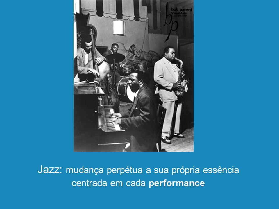 30.junho.03.junho.03 - 21:16 Jazz: mudança perpétua a sua própria essência centrada em cada performance