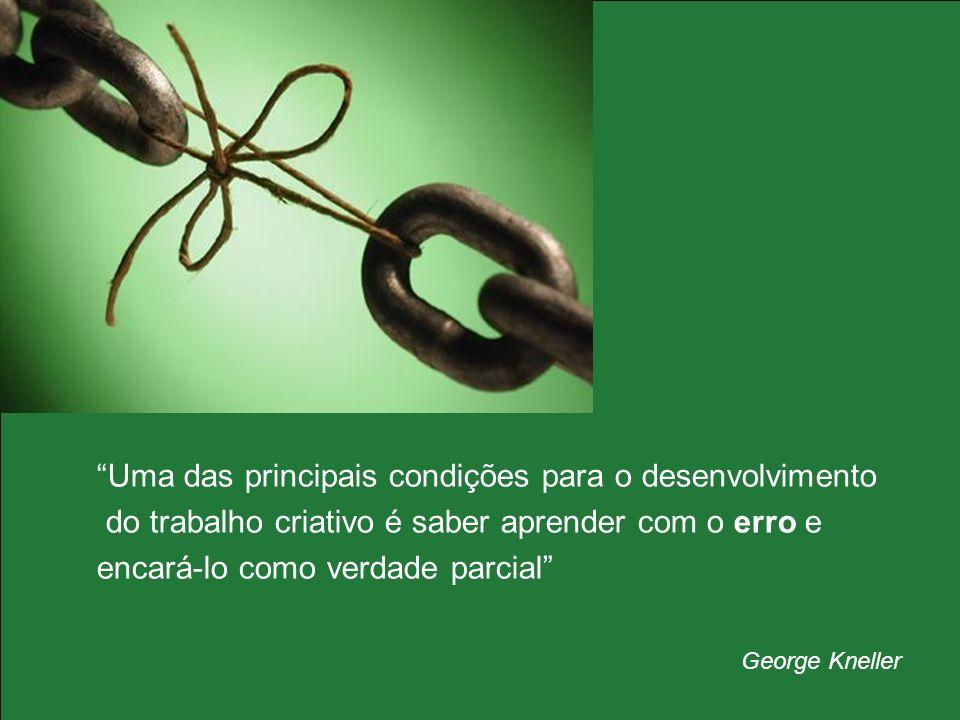 Uma das principais condições para o desenvolvimento do trabalho criativo é saber aprender com o erro e encará-lo como verdade parcial George Kneller